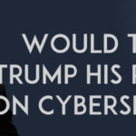 Would Trump trump his promise on Cybersecurity?